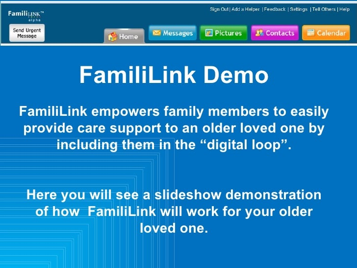 FamiliLink Demo FamiliLink empowers family members to easily provide care support to an older loved one by including them ...