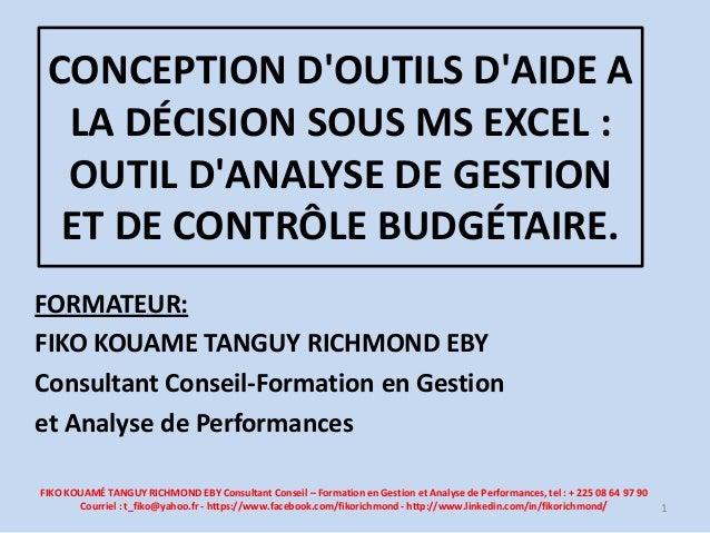 CONCEPTION D'OUTILS D'AIDE A LA DÉCISION SOUS MS EXCEL : OUTIL D'ANALYSE DE GESTION ET DE CONTRÔLE BUDGÉTAIRE. FORMATEUR: ...