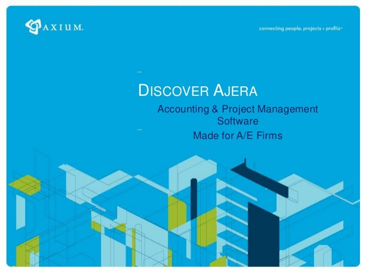 Discover Ajera<br />Accounting & Project ManagementSoftware<br />Made for A/E Firms<br />