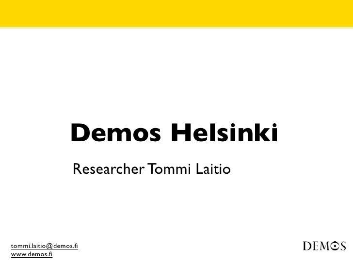 Demos Helsinki                  Researcher Tommi Laitiotommi.laitio@demos.fiwww.demos.fi
