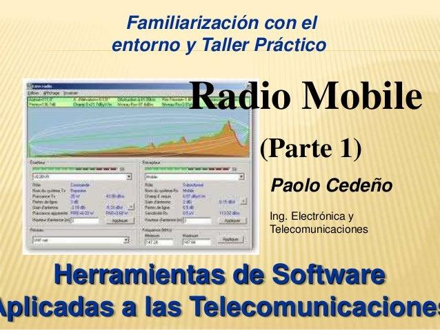 Familiarización con el  entorno y Taller Práctico  Radio Mobile  (Parte 1)  Paolo Cedeño  Ing. Electrónica y  Telecomunica...