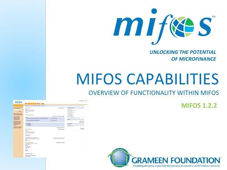 MIFOS CAPABILITIES OVERVIEW OF FUNCTIONALITY WITHIN MIFOS MIFOS 1.2.2 UNLOCKING THE POTENTIAL OF MICROFINANCE