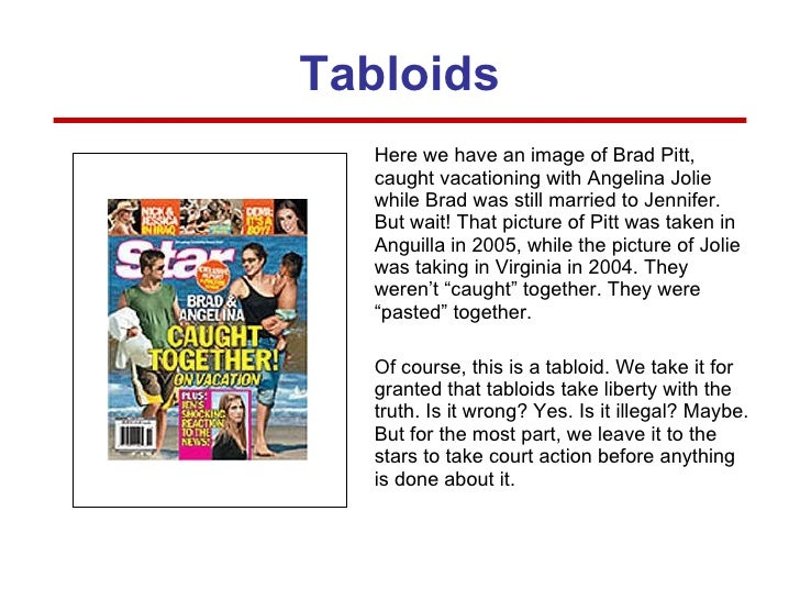 Tabloids <ul><li>Here we have an image of Brad Pitt, caught vacationing with Angelina Jolie while Brad was still married t...
