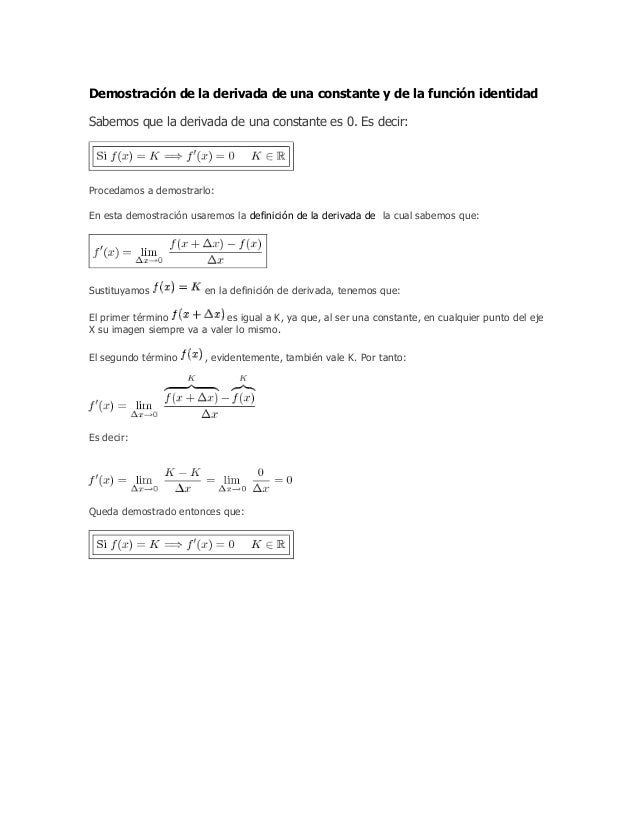 Demostración de la derivada de una constante y de la función identidad Sabemos que la derivada de una constante es 0. Es d...