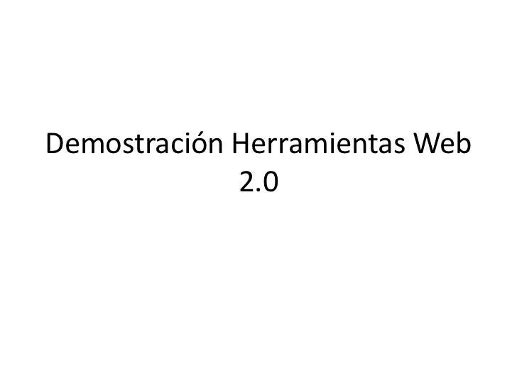 Demostración Herramientas Web             2.0