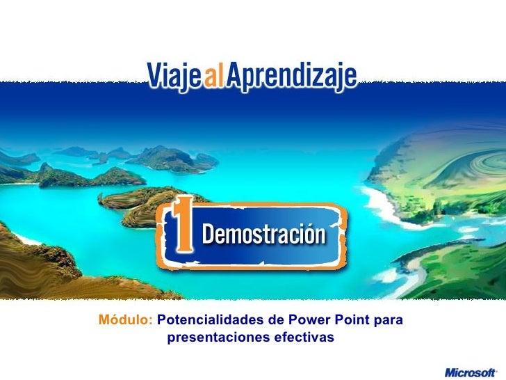 Módulo:  Potencialidades de Power Point para presentaciones efectivas