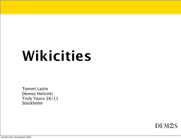 Wikicities                       Tommi Laitio                      Demos Helsinki                      Truly Yours 26/11  ...