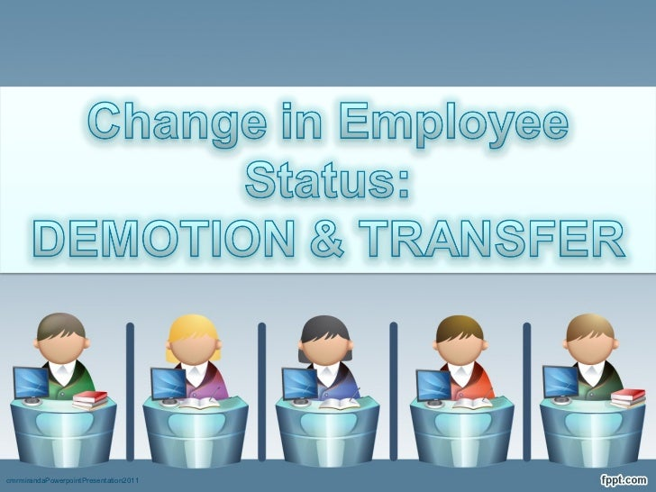 promotion and transfer policies for employees in an organisation Abolishment, transfer, consolidation, or name change of an organizational component, or addition,  adversely affected employees and personnel structure are  position management, and hiring.