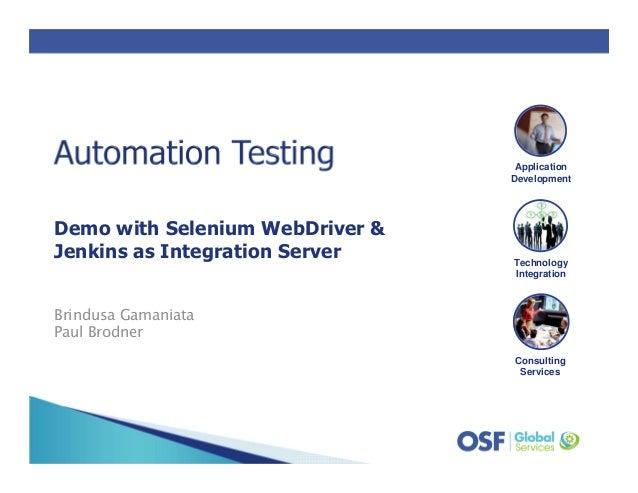 ConsultingServicesApplicationDevelopmentTechnologyIntegrationDemo with Selenium WebDriver &Jenkins as Integration ServerBr...