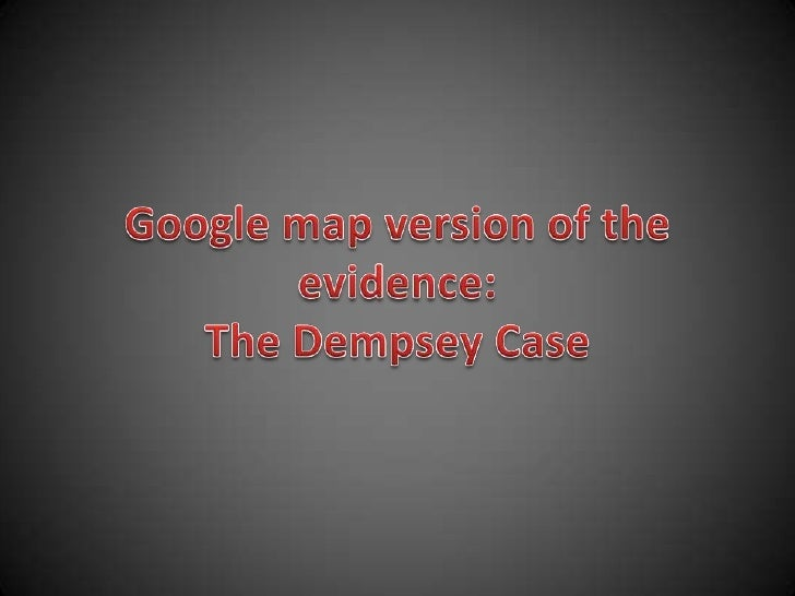 Google map version of the evidence:The Dempsey Case<br />