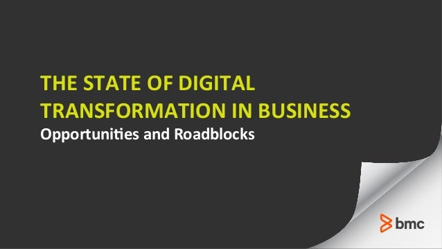 THE  STATE  OF  DIGITAL     TRANSFORMATION  IN  BUSINESS Opportuni9es  and  Roadblocks