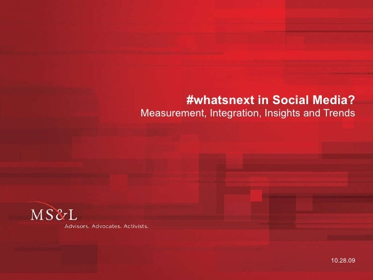 #whatsnext in Social Media? Measurement, Integration, Insights and Trends 10.28.09