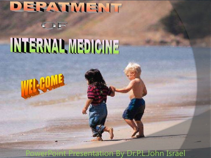 DEPATMENT <br />OF <br />INTERNAL MEDICINE<br />WEL-COME<br />PowerPoint Presentation By Dr.P.L.John Israel<br />