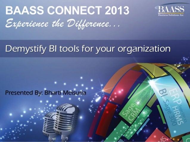 Demystify BI tools for your organization  Presented By: Bharti Meisuria
