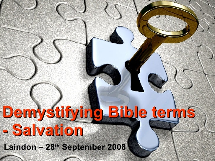 Demystifying Bible terms - Salvation Laindon – 28 th  September 2008