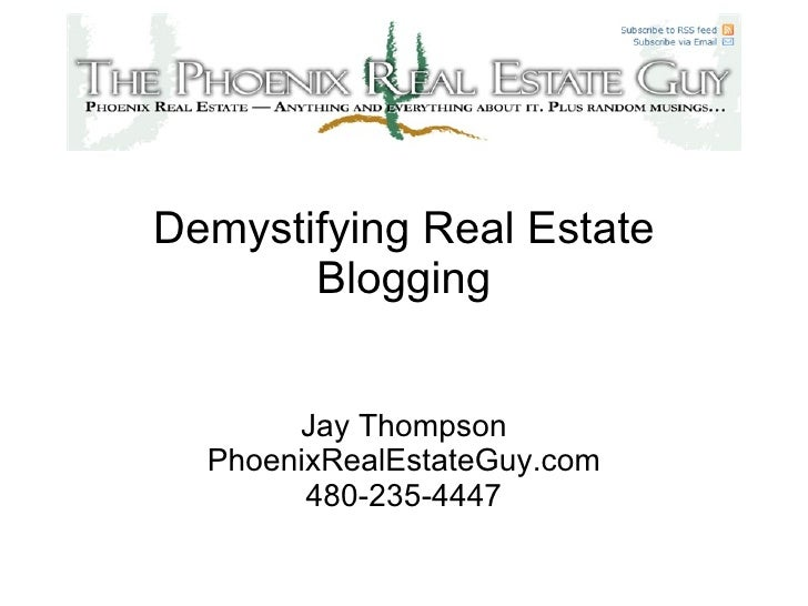 Demystifying Real Estate Blogging Jay Thompson PhoenixRealEstateGuy.com 480-235-4447