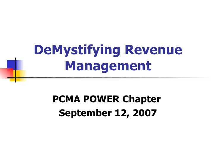 DeMystifying Revenue Management PCMA POWER Chapter  September 12, 2007