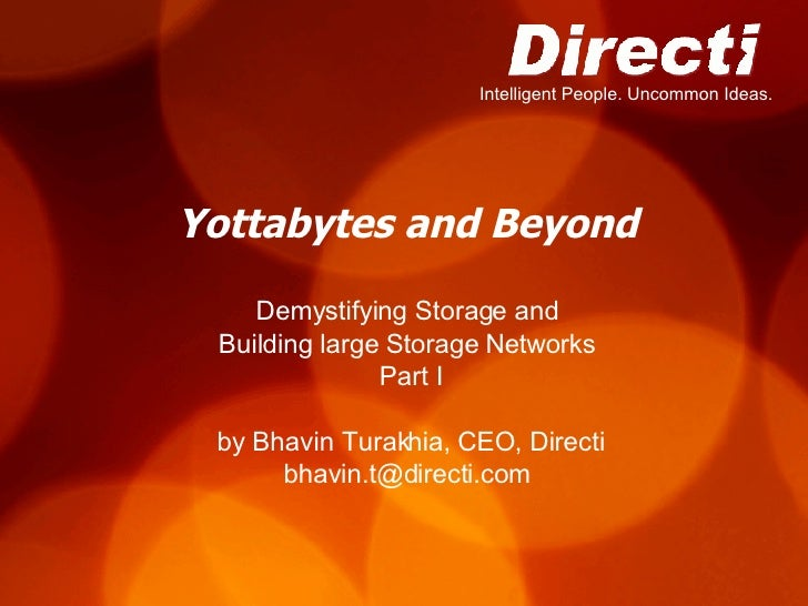 Yottabytes and Beyond Demystifying Storage and  Building large Storage Networks  Part I by Bhavin Turakhia, CEO, Directi b...