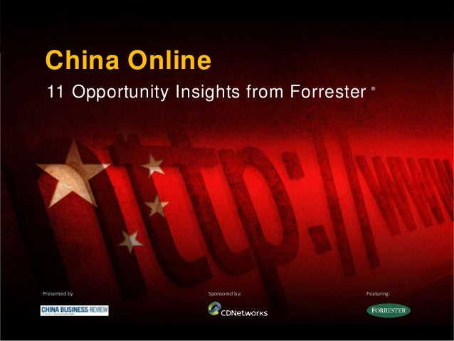 China Online 11 Opportunity Insights from Forrester Presented by Sponsored by: Featuring: ®