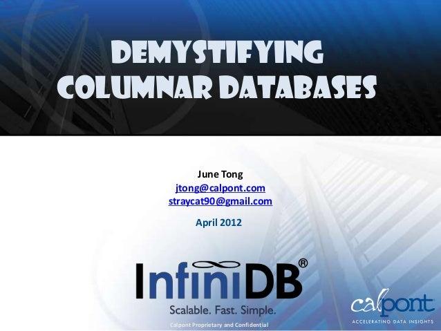 DeMystifyingColumnar Databases             June Tong        jtong@calpont.com      straycat90@gmail.com               Apri...