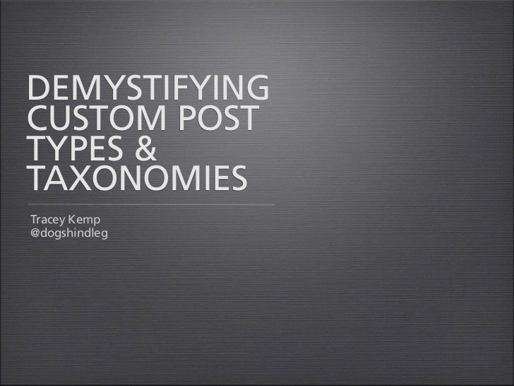 Demystifying Custom Post Types and Taxonomies - Tracey Kemp - WordCamp Sydney 2012