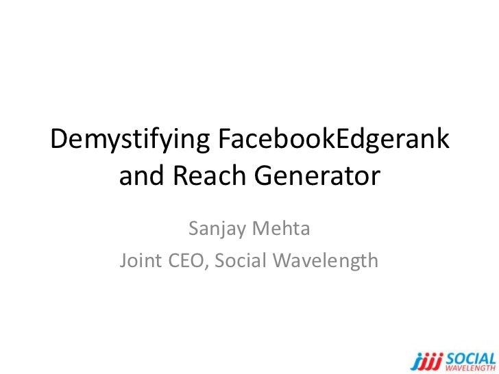 Demystifying FacebookEdgerank    and Reach Generator             Sanjay Mehta     Joint CEO, Social Wavelength