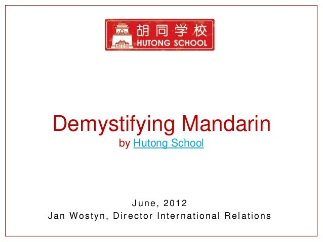Demystifying Mandarin              by Hutong School                June, 2012Jan Wostyn, Director International Relations