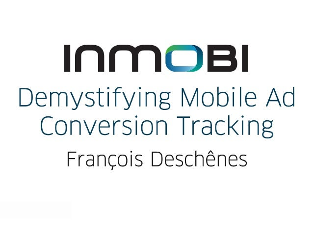 Demystifying Mobile Ad Conversion Tracking   François Deschênes