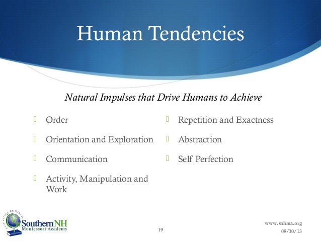 what are human tendencies maria montessori Maria montessori ~dr maria montessori this samples packet includes the following: human tendencies are activated by our needs in order to fulfill these human.