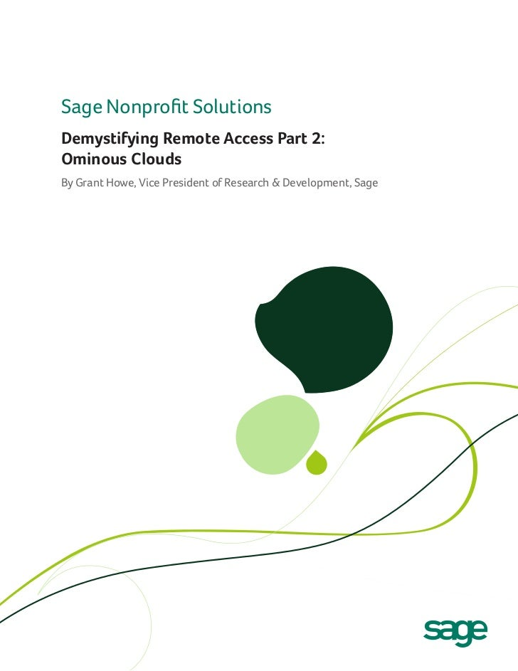 Sage Nonprofit SolutionsDemystifying Remote Access Part 2:Ominous CloudsBy Grant Howe, Vice President of Research & Develo...