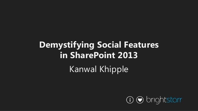 Demystifying Social Features   in SharePoint 2013       Kanwal Khipple
