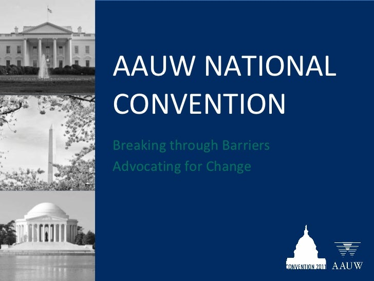 AAUW NATIONAL  CONVENTION  <ul><li>Breaking through Barriers </li></ul><ul><li>Advocating for Change </li></ul>