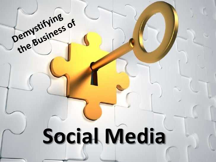 Demystifying the Business of<br />Social Media<br />