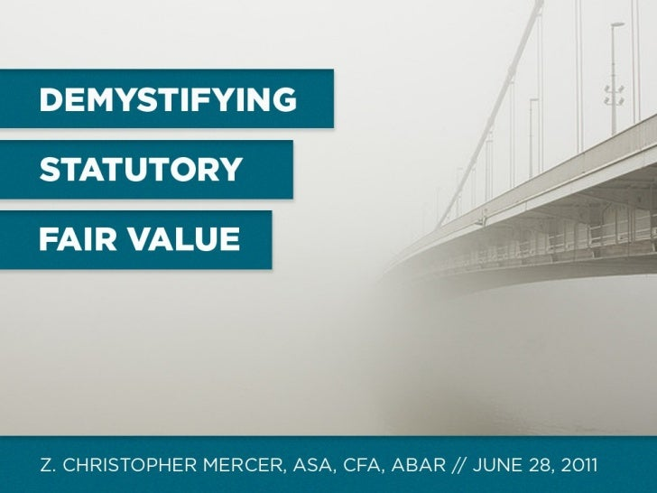Demystifying  Statutory Fair Value Z. Christopher Mercer, ASA, CFA, ABAR