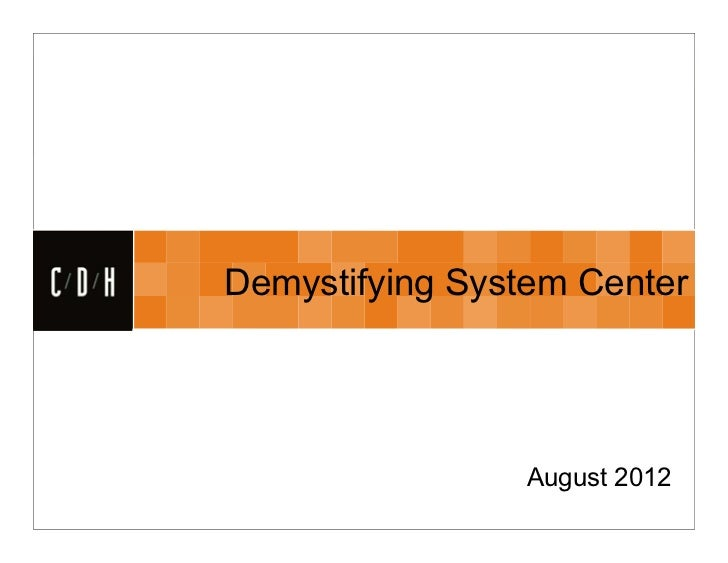 CDH      Demystifying System Center                      August 2012