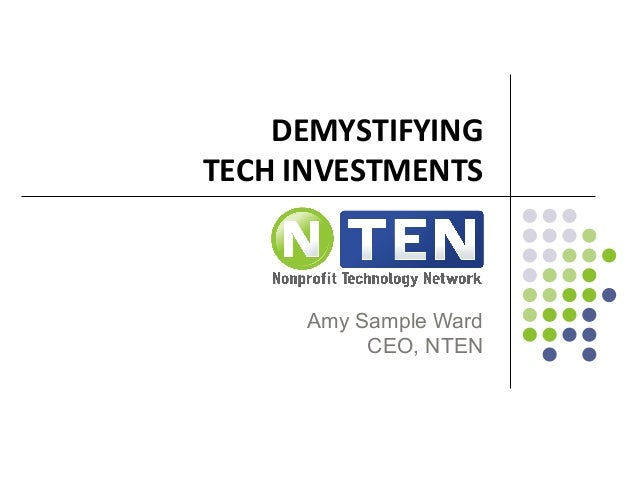 DEMYSTIFYING	   	    TECH	   INVESTMENTS	    Amy Sample Ward CEO, NTEN