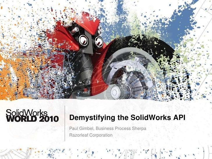 Demystifying the SolidWorks API<br />Paul Gimbel, Business Process Sherpa<br />Razorleaf Corporation<br />