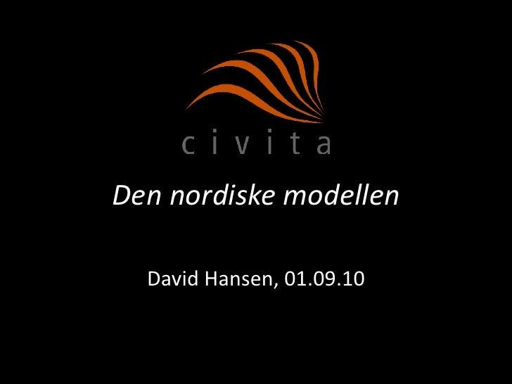 Den nordiske modellen<br />David Hansen, 01.09.10<br />