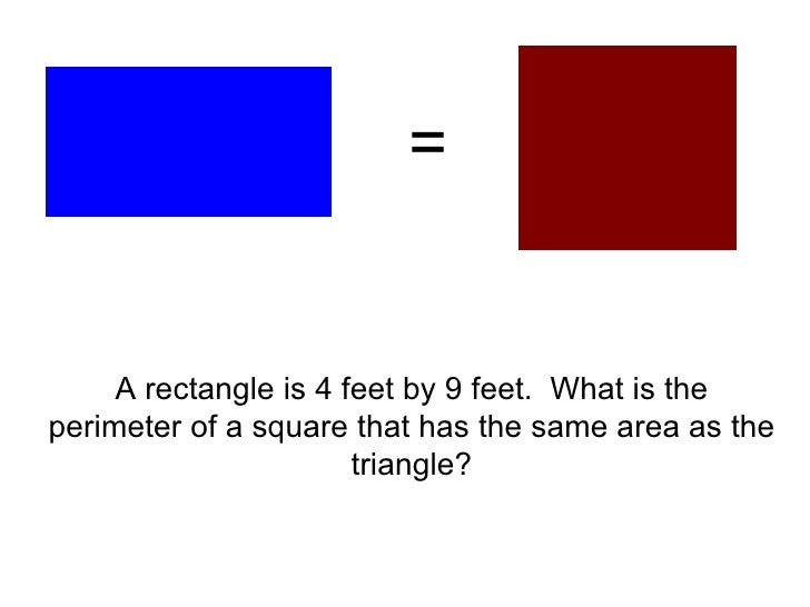 A rectangle is 4 feet by 9 feet.  What is the perimeter of a square that has the same area as the triangle? =