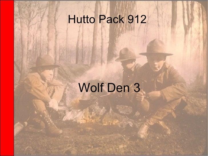 Hutto Pack 912 <ul><ul><li>Wolf Den 3 </li></ul></ul>