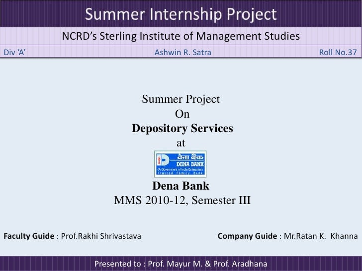 Summer Internship Project<br />NCRD's Sterling Institute of Management Studies<br />Div 'A' Ashwin R. Satra    		         ...