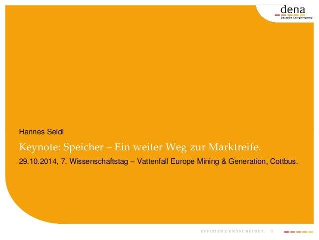 E F F I Z I E N Z E N T S C H E I D E T . 1 Hannes Seidl Keynote: Speicher – Ein weiter Weg zur Marktreife. 29.10.2014, 7....