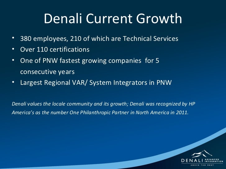 Denali Current Growth <ul><ul><ul><li>380 employees, 210 of which are Technical Services </li></ul></ul></ul><ul><ul><ul><...