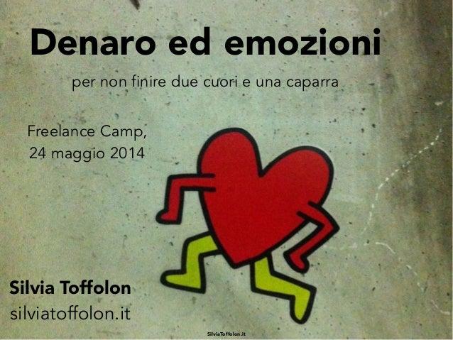 Denaro ed emozioni per non finire due cuori e una caparra Silvia Toffolon silviatoffolon.it Freelance Camp, 24 maggio 2014...
