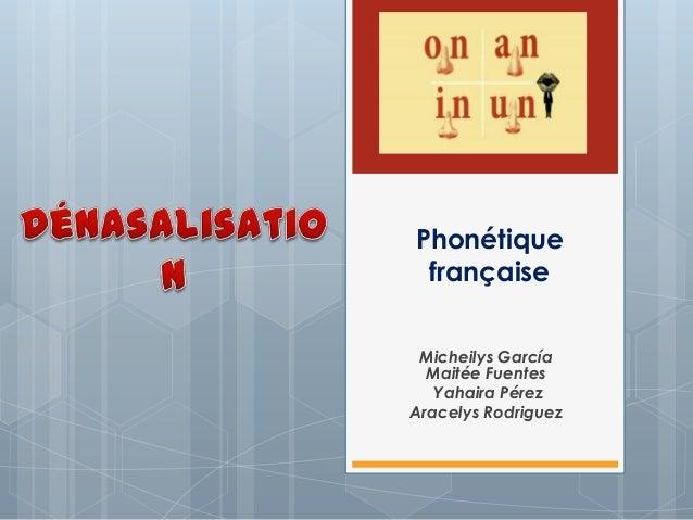 Phonétique française Micheilys García Maitée Fuentes Yahaira Pérez Aracelys Rodriguez