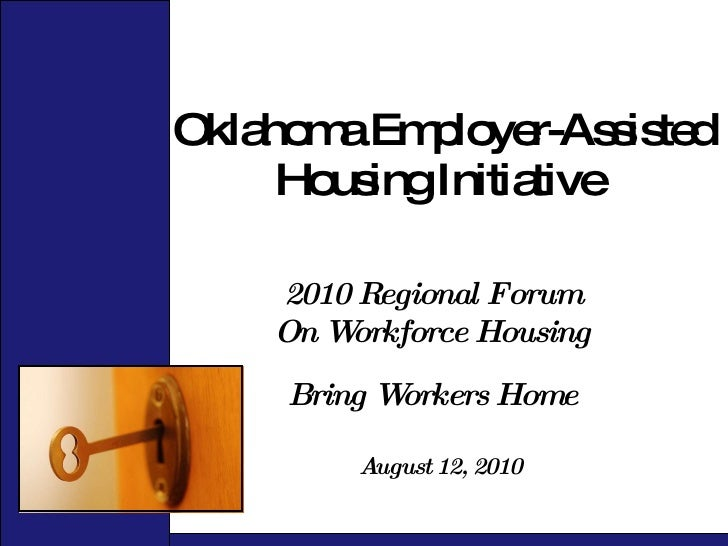 Oklahoma Employer-Assisted Housing Initiative  August 12, 2010 2010 Regional Forum On Workforce Housing Bring Workers Home
