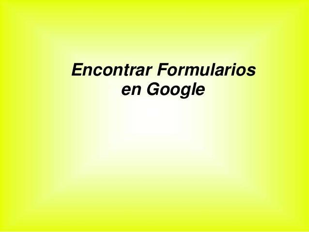 Encontrar Formularios en Google