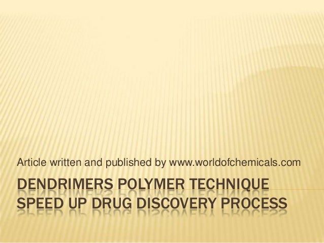 DENDRIMERS POLYMER TECHNIQUE SPEED UP DRUG DISCOVERY PROCESS Article written and published by www.worldofchemicals.com