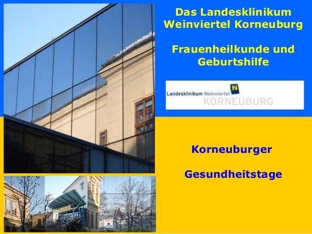 Das LandesklinikumWeinviertel KorneuburgFrauenheilkunde undGeburtshilfeKorneuburgerGesundheitstage