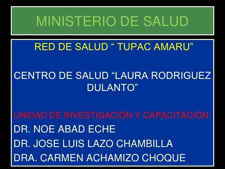 """MINISTERIO DE SALUD    RED DE SALUD """" TUPAC AMARU""""CENTRO DE SALUD """"LAURA RODRIGUEZ            DULANTO""""UNIDAD DE INVESTIGAC..."""